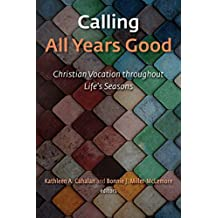 Calling All Years Good: Christian Vocation throughout Life's Seasons (English Edition)