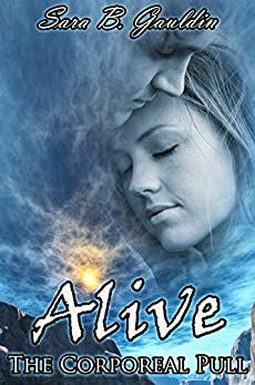 Alive: The Corporeal Pull by [Gauldin, Sara]