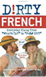 Dirty French: Everyday Slang from