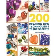 200 Beading Tips, Techniques & Trade Secrets (200 Tips, Techniques & Trade Secrets)