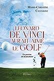 Léonard de Vinci aurait aimé le golf...