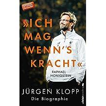 """""""Ich mag, wenn's kracht."""": Jürgen Klopp. Die Biographie"""