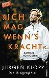 """""""Ich mag, wenn's kracht."""": Jürgen Klopp. Die Biographie von Raphael Honigstein"""