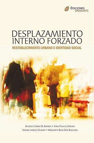 Desplazamiento interno forzado, Restablecimiento urbano e identidad social por Alfredo Correa de Andrés