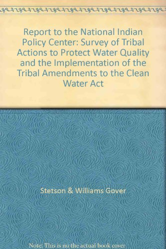 Report to the National Indian Policy Center: Survey of Tribal Actions to Protect Water Quality and the Implementation of the Tribal Amendments to the Clean Water Act Stetson Center