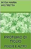Scarica Libro PROFUMO DI TIGLIO POESIE E ALTRO (PDF,EPUB,MOBI) Online Italiano Gratis
