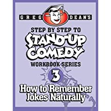 [(Step by Step to Stand-Up Comedy - Workbook Series: Workbook 3: How to Remember Jokes Naturally )] [Author: Greg Dean] [Aug-2013]