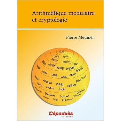Arithmétique modulaire et cryptologie de Pierre MEUNIER ( 20 décembre 2010 )