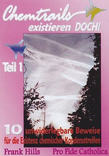 Chemtrails existieren DOCH!: 10 unwiderlegbare Beweise für die Existenz chemischer Kondensstreifen