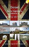 Guía de Viaje a Dorset: Serie Inglaterra - Semana 3