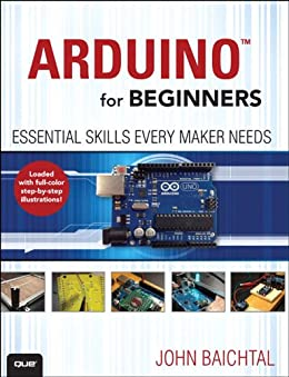 Arduino for Beginners: Essential Skills Every Maker Needs by [Baichtal, John]