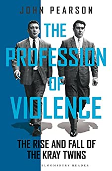 The Profession of Violence: The Rise and Fall of the Kray Twins by [Pearson, John]