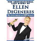 Ellen DeGeneres - The Inspirational Life Story of Ellen DeGeneres: Well Loved Comedian and LGBT Advocate (English Edition)
