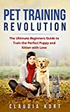 #6: Pet Training Revolution: The Ultimate Beginners Guide to Train the Perfect Puppy and Kitten with Love (Books on dog training, cat training, obedience training, housetraining, housebreaking)