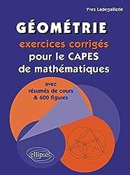 Géométrie : Exercices Corrigés pour le CAPES de Mathématiques avec Résumés de Cours et 600 Figures