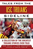 Tales from the USC Trojans Sideline: A Collection of the Greatest Trojans Stories Ever Told