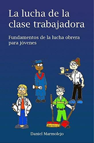 La lucha de la clase trabajadora: Fundamentos de la lucha obrera para jóvenes leer libros online gratis en español