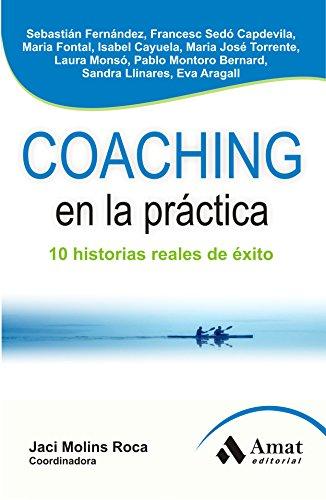 COACHING EN LA PRÁCTICA: 10 HISTORIAS REALES DE ÉXITO por Jaci Molins