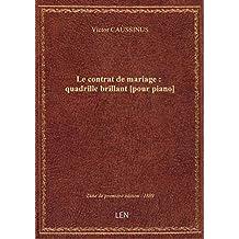 Le contrat de mariage : quadrille brillant [pour piano] / par V. Caussinus ; [ill. par] Gabriel Bout