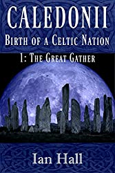 Caledonii: Birth of a Celtic Nation 1: The Great Gather (Caledonii: Birth of a Celtic Nation.)