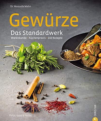 Kochen mit Gewürzen: Warenkunde * Küchenpraxis * 140 Rezepte - das große Gewürze Standardwerk mit 140 Rezepten zu über 90 unterschiedlichen Gewürzen; inkl. Hintergrundinfos zu Qualitätsmerkmalen -
