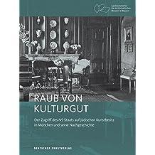Raub von Kulturgut: Der Zugriff des NS-Staats auf jüdischen Kunstbesitz in München und seine Nachgeschichte (Bayerische Studien zur Museumsgeschichte)
