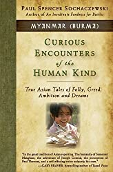 Curious Encounters of the Human Kind - Myanmar (Burma): True Asian Tales of Folly, Greed, Ambition and Dreams
