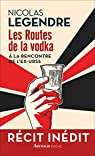 Les routes de la vodka par Legendre