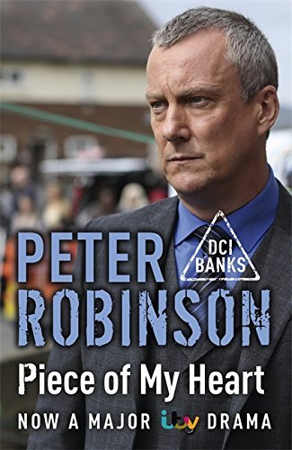 Piece of My Heart: The 16th DCI Banks Mystery (Dci Banks 16) by Peter Robinson (2014-02-27)