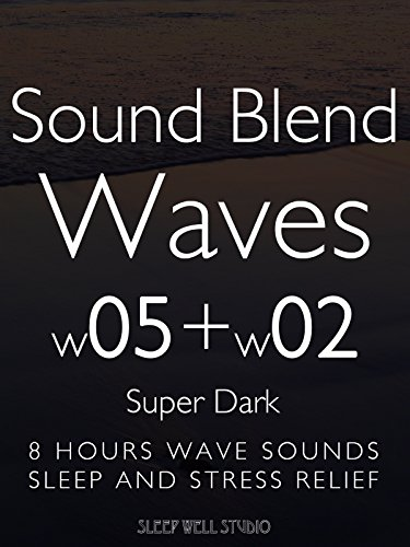 sound-blend-waves-w05-w02-super-dark-8-hours-wave-sounds-sleep-and-stress-relief