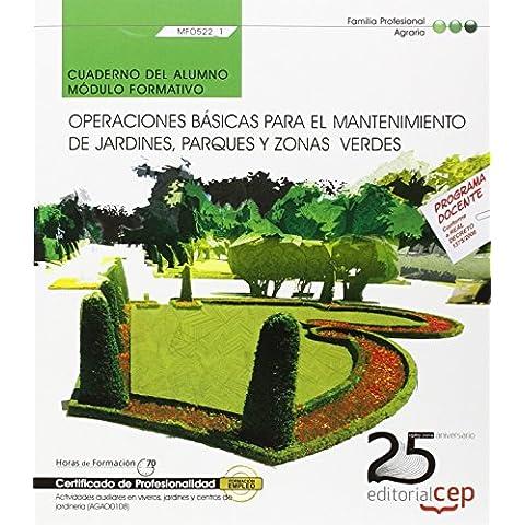 Cuaderno del alumno. Operaciones básicas para el mantenimiento de jardines, parques y zonasverdes (MF0522_1). Certificados de profesionalidad. ... jardines y centros de jardinería (AGAO0108)