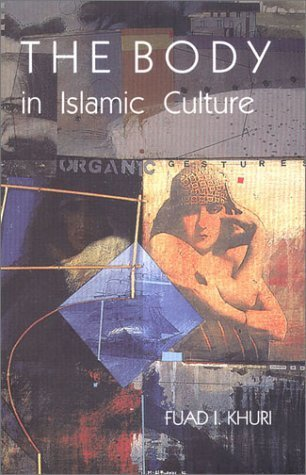 The Body In Islamic Culture by Fuad I Khuri (2000-09-01)