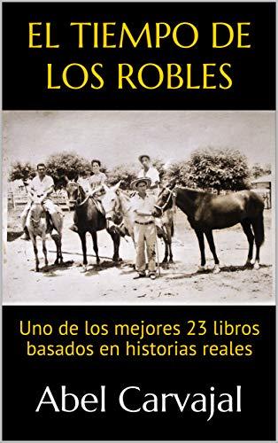 EL TIEMPO DE LOS ROBLES: Uno de los mejores 23 libros basados en historias reales