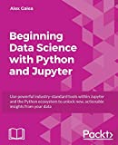 Beginning Data Analysis with Python And Jupyter: Use powerful industry-standard tools to unlock new, actionable insight from your existing data (English Edition)