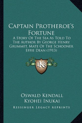 Captain Protheroe's Fortune: A Story of the Sea as Told to the Author by George Henry Grummet, Mate of the Schooner Effie Dean (1913)