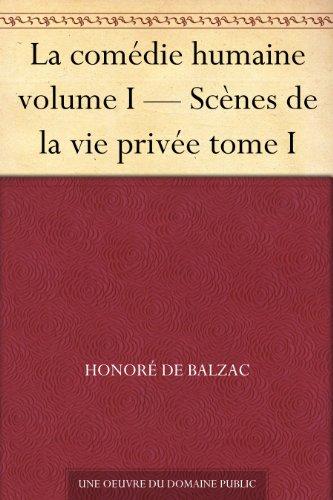 Couverture du livre La comédie humaine volume I - Scènes de la vie privée tome I