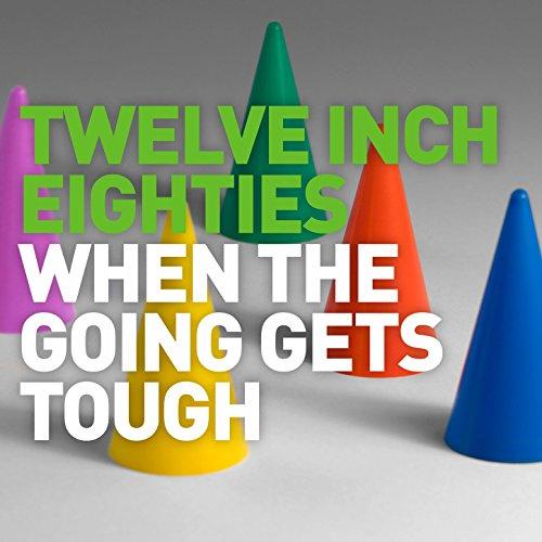 twelve-inch-eighties-when-the-going-gets-tough