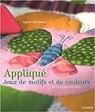 Appliqué, Jeux de motifs et de couleurs : 40 ouvrages tout doux
