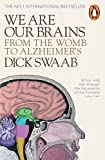 We are Our Brains: From the Womb to Alzheimer's by Dick Swaab (2015-01-29)