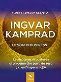 Scarica Libro Ingvar Kamprad Lezioni di business Le strategie di business di un uomo che parti da zero e creo l impero IKEA (PDF,EPUB,MOBI) Online Italiano Gratis