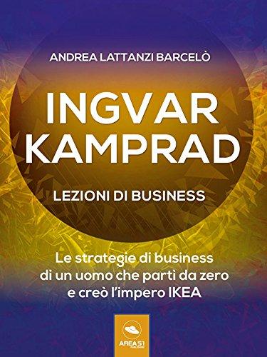Ingvar Kamprad. Lezioni di business: Le strategie di business di un uomo che part da zero e cre limpero IKEA