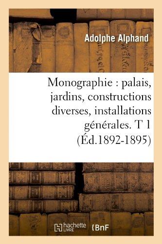 Monographie: Palais, Jardins, Constructions Diverses, Installations Generales. T 1 (Ed.1892-1895) (Savoirs Et Traditions) par Alphand a., Adolphe Alphand