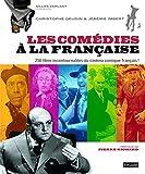 Comédies à la française. 250 films incontournables du cinéma comique français