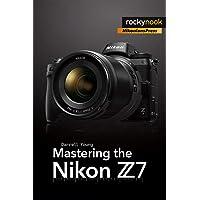 Mastering the Nikon Z7 (The Mastering Camera Guide Series)