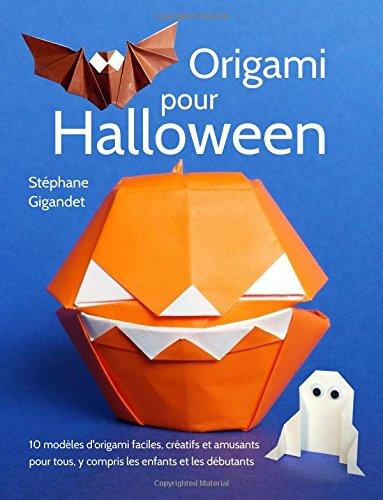 Origami pour Halloween: 10 modèles d'origami faciles, créatifs et amusants pour tous, y compris les enfants et les débutants par Stéphane Gigandet