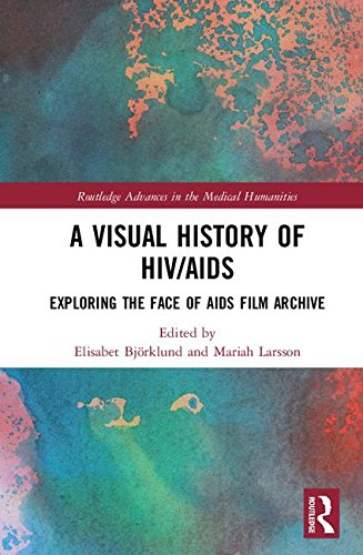 A Visual History of HIV/AIDS: Exploring the Face of AIDS Film Archive (Routledge Advances in the Medical Humanities)