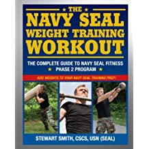 The Navy SEAL Weight Training Workout: The Complete Guide to Navy SEAL Fitness - Phase 2 Program-