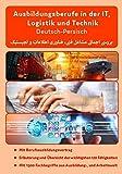 Deutsch-Persisch Ausbildungsberufe in der IT, Logistik und Technik: - Deutsch-Persische Ratgeber - Mit Übersicht der wichtigsten 120 Fähigkeiten und ... von Ausbildungsberufe auf Arabisch)