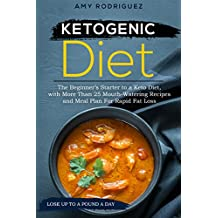 Ketogenic Diet: The Beginner's Starter to a Keto Diet, with More Than 25 Mouth-Watering Recipes and Meal Plan For Rapid Fat Loss (English Edition)