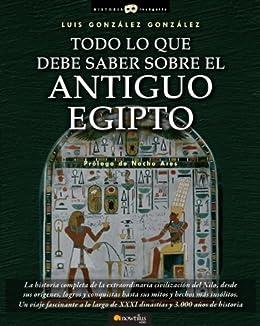 Todo lo que debe saber sobre el Antiguo Egipto de [González, Luis González]